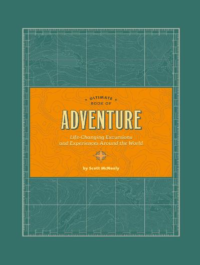 Ultimate Book of Adventure Life-Changing Excursions and Experiences Around the World 2