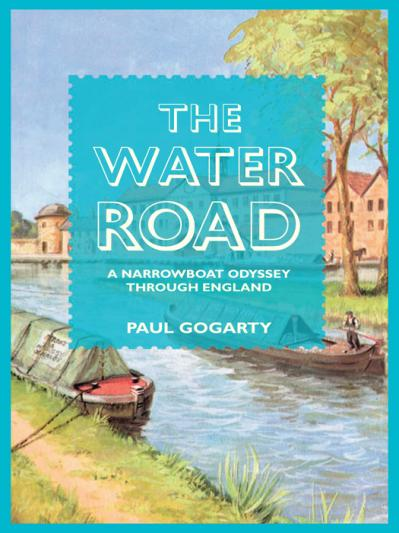 The Water Road An Odyssey by Narrowboat Through England's Waterways