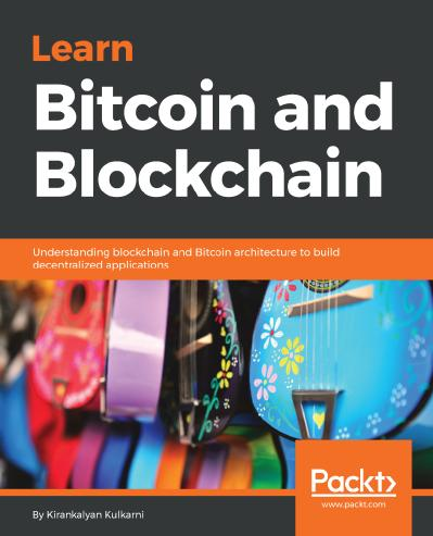Learn Bitcoin and Blockchain Understanding blockchain and Bitcoin architecture to build decentral...