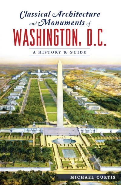 Classical Architecture and Monuments of Washington, D C  A History & Guide