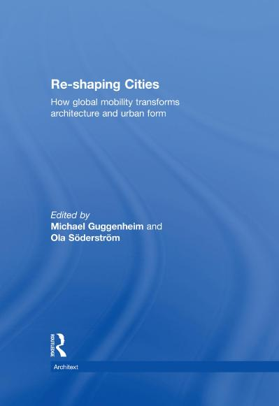 Re-shaping Cities How Global Mobility Transforms Architecture and Urban Form