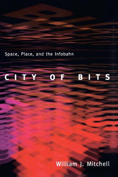 City of Bits Space, Place, and the Infobahn